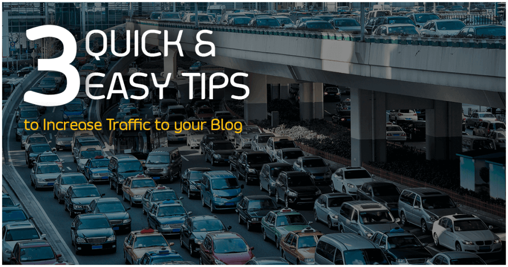 3 Quick and Easy Tips to Increase Traffic to your Blog