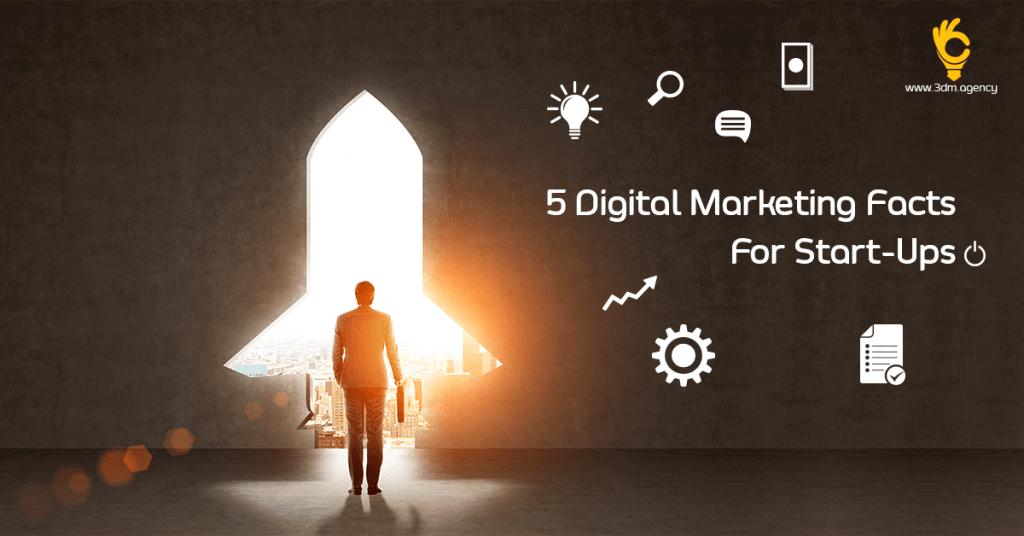 5 Digital Marketing Facts For Start-Ups